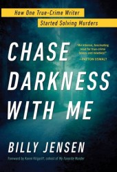 Chase Darkness with Me: How One True-Crime Writer Started Solving Murders Book