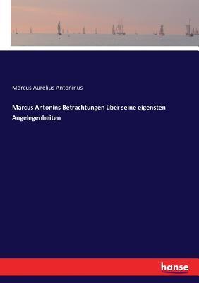 Marcus Antonins Betrachtungen �ber Seine Eigensten Angelegenheiten