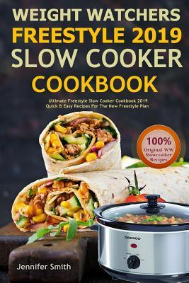 Weight Watchers Freestyle 2019 Slow Cooker Cookbook: Ultimate Freestyle Slow Cooker Cookbook: Quick and Easy Recipes for the New WW Freestyle 2019 Plan