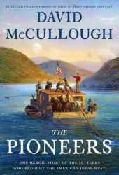 The Pioneers: The Heroic Story of the Settlers Who Brought the American Ideal West Book