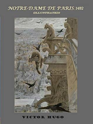 Notre-Dame de Paris. 1482 (Illustrated) : The Hunchback of Notre-Dame