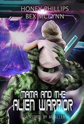 Mama And The Alien Warrior (Treasured By The Alien, #1) Book