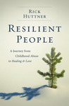 Resilient People: A Journey from Childhood Abuse to Healing and Love