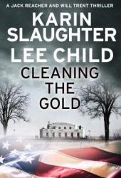 Cleaning the Gold (Will Trent, #8.5; Jack Reacher, #23.6) Book