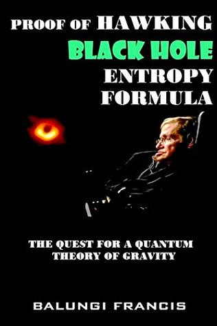 Proof of Hawking Black hole Entropy Formula: The Quest for a Quantum Theory of Gravity (Quantum gravity in a nutshell Book 4)