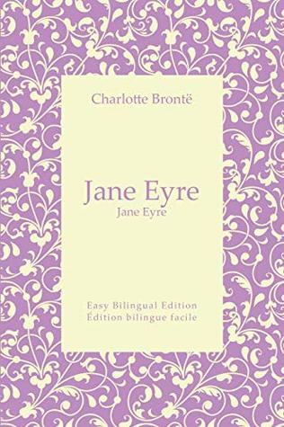 Jane Eyre - Jane Eyre - English to French - Anglais vers le français: Easy Bilingual Edition - Édition bilingue facile
