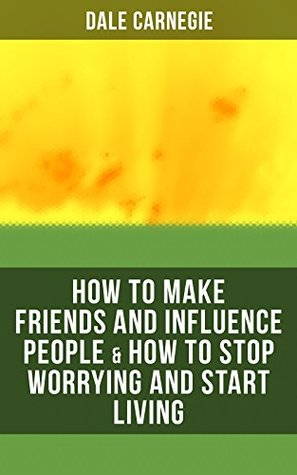 HOW TO MAKE FRIENDS AND INFLUENCE PEOPLE & HOW TO STOP WORRYING AND START LIVING