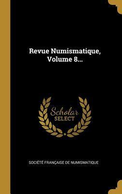 Revue Numismatique, Volume 8...
