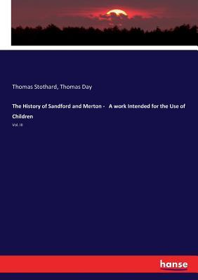 The History of Sandford and Merton - A work Intended for the Use of Children