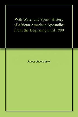With Water and Spirit: History of African American Apostolics From the Beginning until 1980