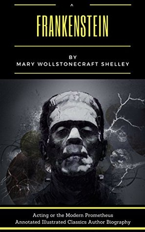 Frankenstein or the Modern Prometheus Annotated Illustrated Classics Author Biography