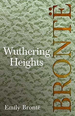Wuthering Heights: Including Introductory Essays by Virginia Woolf and Charlotte Brontë