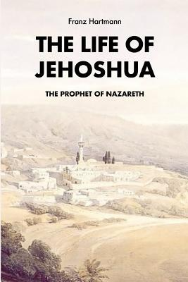 The life of Jehoshua, the prophet of Nazareth: An Occult Study and a Key to the Bible Containing the History of an Initiate