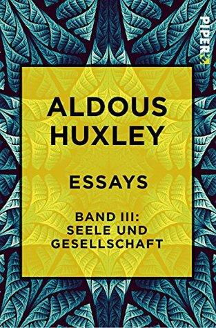 Essays - Band III: Seele und Gesellschaft: Diagnosen und Prognosen