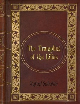 Rafael Sabatini - The Trampling of the Lilies