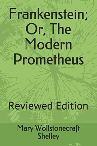 Frankenstein; Or, The Modern Prometheus: Reviewed Edition (100Books)
