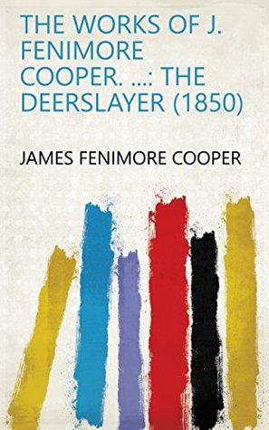 The Works of J. Fenimore Cooper. ...: The deerslayer (1850)