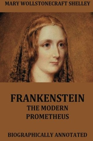 Frankenstein - The Modern Prometheus: Biographically Annotated