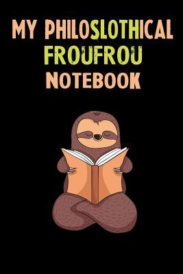 My Philoslothical Froufrou Notebook: Self Discovery Journal With Questions From A Relaxed Sloth