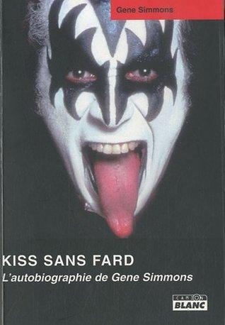 Kiss sans fard : L'autobiographie de Gene Simmons