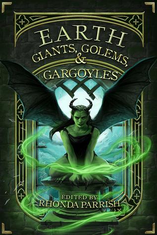Earth: Giants, Golems and Gargoyles (Elemental Anthologies, #2)
