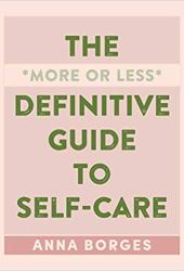 The More or Less Definitive Guide to Self-Care: From A to Z