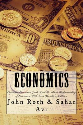 Economics: Explained Economics Guide Book For Basic Understanding of Economics, With Ideas You Have to Know