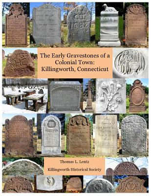 Early Gravestones of a Colonial Town: Killingworth, Connecticut