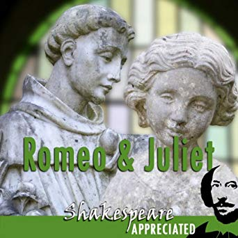 Romeo and Juliet: Shakespeare Appreciated: