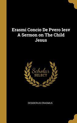 Erasmi Concio de Pvero Iesv a Sermon on the Child Jesus