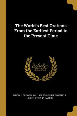 The World's Best Orations from the Earliest Period to the Present Time