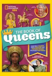 The Book of Queens: Legendary Leaders, Fierce Females, and Wonder Women Who Ruled the World