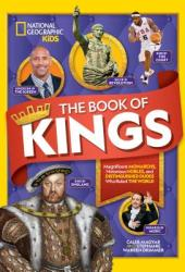 The Book of Kings: Magnificent Monarchs, Notorious Nobles, and Distinguished Dudes Who Ruled the World