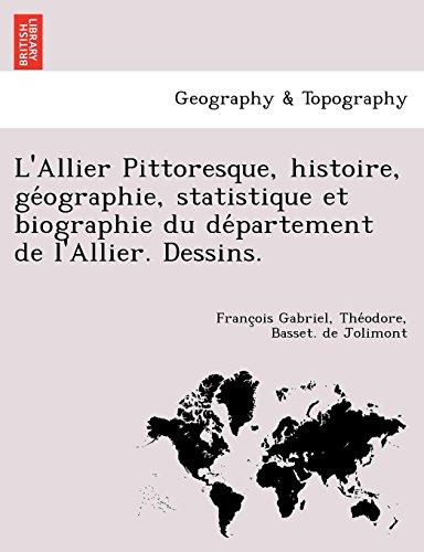 L'Allier Pittoresque, histoire, géographie, statistique et biographie du département de l'Allier. Dessins.