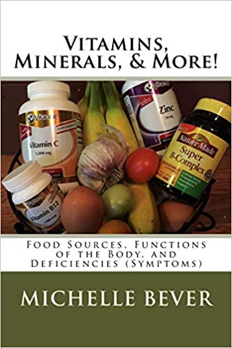 Vitamins, Minerals, & More!: Food Sources, Functions of the Body, and Deficiencies