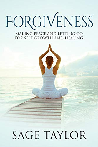 Forgiveness: Making Peace and Letting Go for Self-Growth and Healing