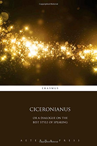 Ciceronianus: Or a Dialogue on the Best Style of Speaking