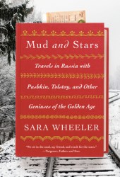 Mud and Stars: Travels in Russia with Pushkin, Tolstoy, and Other Geniuses of the Golden Age