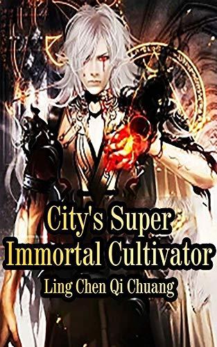 City's Super Immortal Cultivator: volume 1