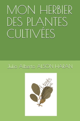 Mon Herbier Des Plantes Cultiv�es
