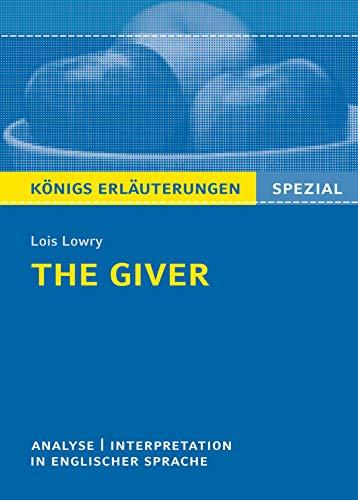 The Giver von Lois Lowry. Textanalyse und Interpretation. Königs Erläuterungen Spezial: Textanalyse und Interpretation in englischer Sprache, mit ausführlicher ... und Prüfungsaufgaben mit Lösungen