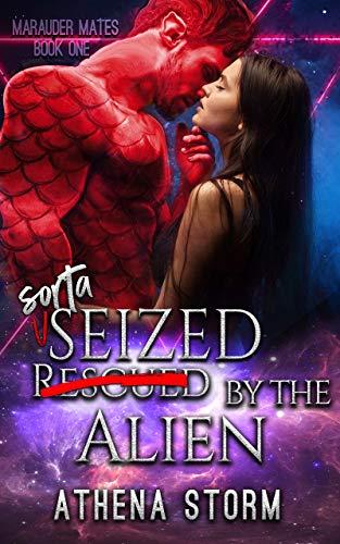 Sorta Seized By The Alien (Marauder Mates, #1)