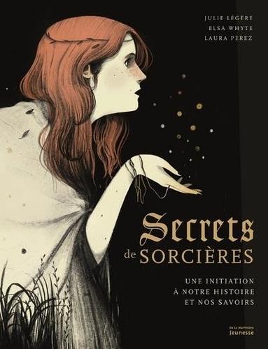 Secrets de sorcières. Une initiation à notre histoire et nos savoirs
