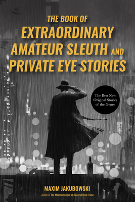 The Extraordinary Book of Amateur Sleuths and Private Eye Stories