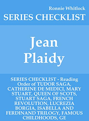 Jean Plaidy - SERIES CHECKLIST - Reading Order of TUDOR SAGA, CATHERINE DE MEDICI, MARY STUART, QUEEN OF SCOTS, STUART SAGA, FRENCH REVOLUTION, LUCREZIA BORGIA, ISABELLA AND FERDINAND TRILOG