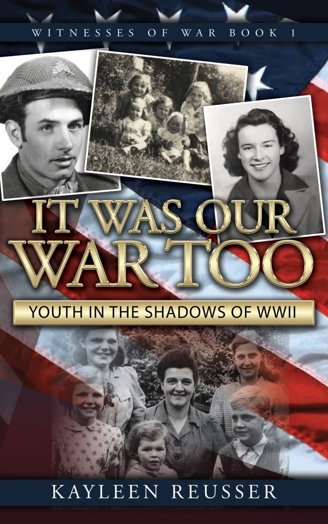It was Our War Too: Youth in the Shadows of WWII (Witnesses of War, #1)