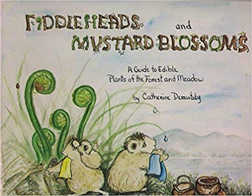 Fiddleheads and Mustard Blossoms: A Guide to Edible Plants of the Forest and Meadow