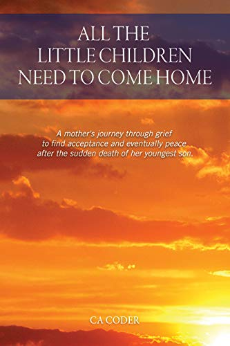 All the Little Children Need to Come Home: A mother's journey to find acceptance and peace after the sudden death of her son