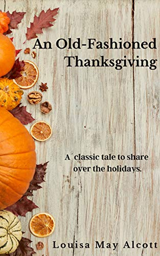 An Old-Fashioned Thanksgiving: A Classic Tale to Share Over the Holidays