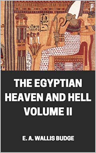 The Egyptian Heaven and Hell Volume II: The Book Am-Tuat